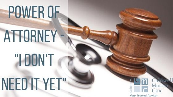 "Power of Attorney – ""I don't need it yet……"""